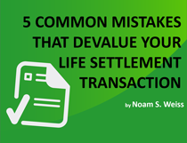 5 Common Mistakes That Devalue Your Life Settlement Transaction